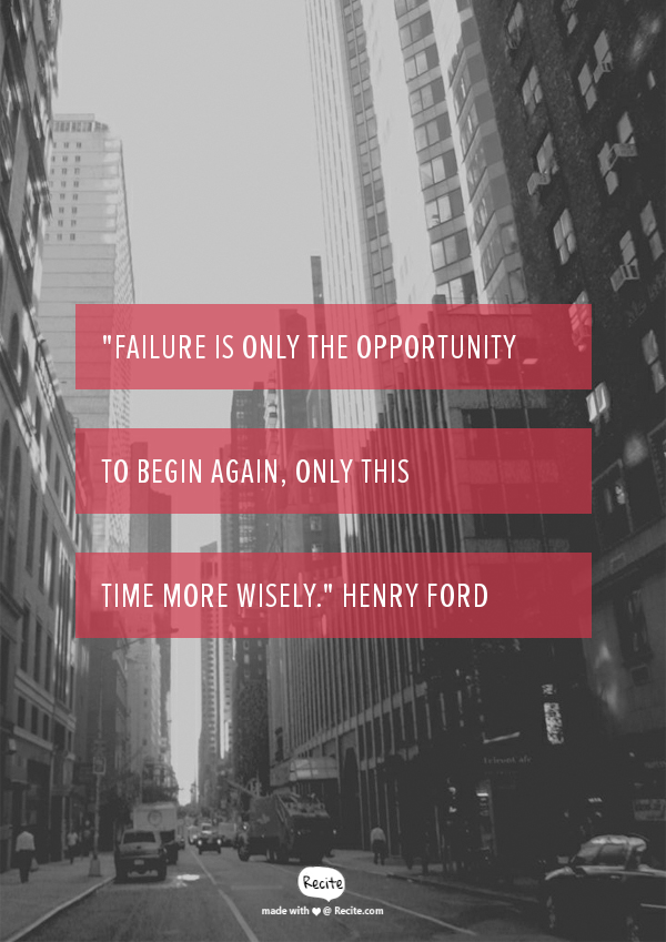 """""""Failure is only the opportunity to begin again, this time more wisely."""" Henry Ford"""