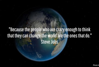 """""""Because the people who are crazy enough to think that they can change the world are the ones that do."""" Steve Jobs"""